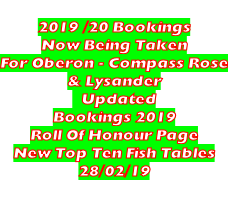 2019 /20 Bookings Now Being Taken For Oberon - Compass Rose & Lysander    Updated Bookings 2019 Roll Of Honour Page New Top Ten Fish Tables 28/02/19